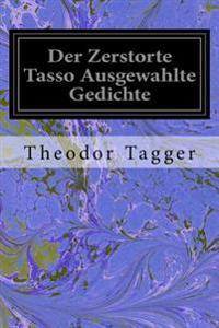 Der Zerstorte Tasso Ausgewahlte Gedichte