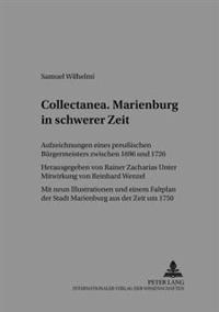 Collectanea. Marienburg in Schwerer Zeit: Aufzeichnungen Eines Preuischen Buergermeisters Zwischen 1696 Und 1726- Mit Neun Illustrationen Und Einem Fa