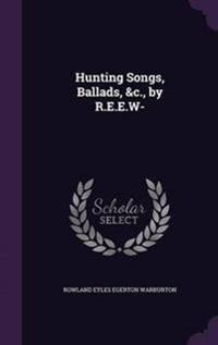 Hunting Songs, Ballads, &C., by R.E.E.W-