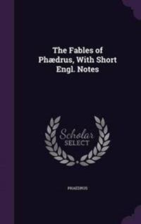 The Fables of Phaedrus, with Short Engl. Notes