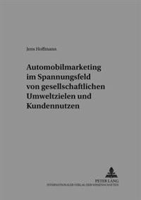 Automobilmarketing Im Spannungsfeld Von Gesellschaftlichen Umweltzielen Und Kundennutzen