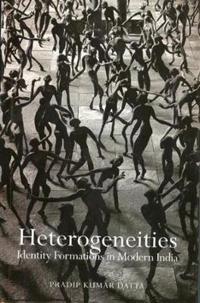 Heterogeneities - Identity Formations in Modern India