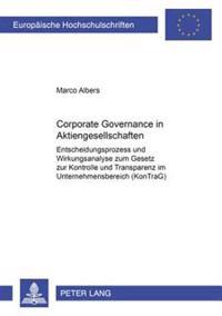 Corporate Governance in Aktiengesellschaften: Entscheidungsprozess Und Wirkungsanalyse Zum Gesetz Zur Kontrolle Und Transparenz Im Unternehmensbereich