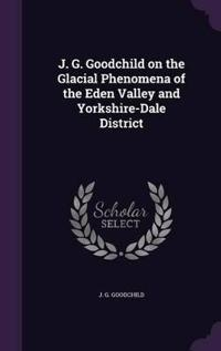 J. G. Goodchild on the Glacial Phenomena of the Eden Valley and Yorkshire-Dale District