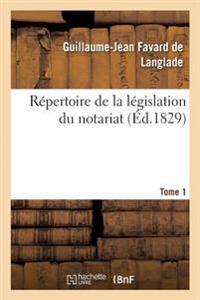 R�pertoire de la L�gislation Du Notariat. Tome 1