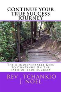 The 8 Indispensable Keys to Continue on the Path of True Success