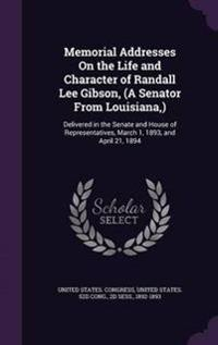 Memorial Addresses on the Life and Character of Randall Lee Gibson, (a Senator from Louisiana, )