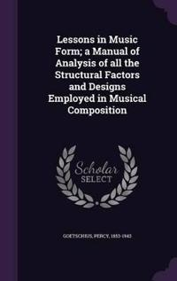 Lessons in Music Form; A Manual of Analysis of All the Structural Factors and Designs Employed in Musical Composition