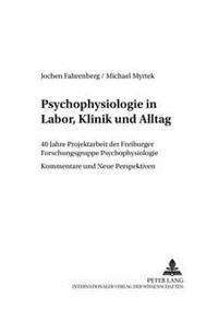 Psychophysiologie in Labor, Klinik Und Alltag: 40 Jahre Projektarbeit Der Freiburger Forschungsgruppe Psychophysiologie - Kommentare Und Neue Perspekt