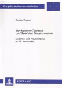Von Hoeheren Toechtern Und Gelehrten Frauenzimmern: Maedchen- Und Frauenbildung Im 19. Jahrhundert- Dargestellt an Den Schloanstalten Wolfenbuettel
