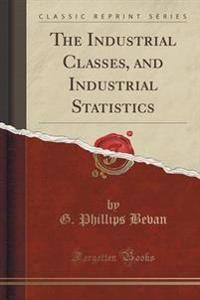 The Industrial Classes, and Industrial Statistics (Classic Reprint)
