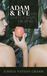 Adam & Eve: The White Chapel Prophecy