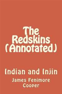 The Redskins (Annotated): Indian and Injin