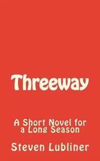 Threeway: A Short Novel for a Long Season