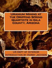 Uranium Mining at the Dripping Spring Quartzite in Gila County, Arizona