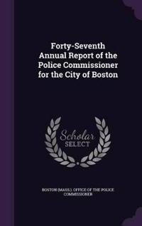 Forty-Seventh Annual Report of the Police Commissioner for the City of Boston