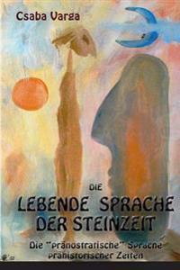 """Die Lebende Sprache Der Steinzeit: Die """"Pranostratische"""" Sprache Prahistorischer Zeiten"""