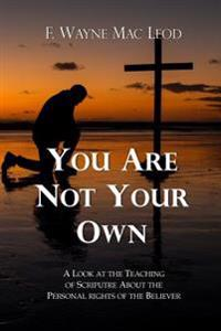 You Are Not Your Own: A Look at the Teaching of Scripture about the Personal Rights of the Believer