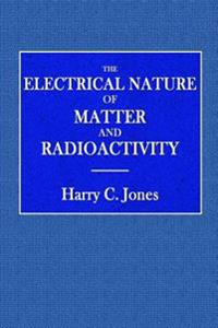 The Electrical Nature of Matter and Radioactivity