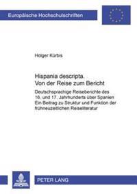 Hispania Descripta. Von Der Reise Zum Bericht: Deutschsprachige Reiseberichte Des 16. Und 17. Jahrhunderts Ueber Spanien- Ein Beitrag Zur Struktur Und