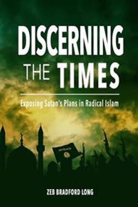 Discerning the Times: Exposing Satan's Plans in Radical Islam