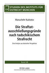 Die Straftatausschlieungsgruende Nach Tadschikischem Strafrecht: Eine Analyse Aus Deutscher Perspektive