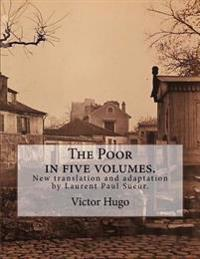 The Poor in Five Volumes.: New Translation and Adaptation by Laurent Paul Sueur.