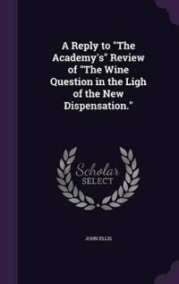 A Reply to the Academy's Review of the Wine Question in the Ligh of the New Dispensation.
