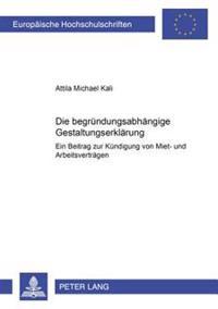 Die Begruendungsabhaengige Gestaltungserklaerung: Ein Beitrag Zur Kuendigung Von Miet- Und Arbeitsvertraegen