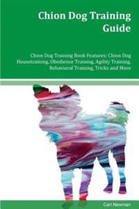Chion Dog Training Guide Chion Dog Training Book Features: Chion Dog Housetraining, Obedience Training, Agility Training, Behavioral Training, Tricks