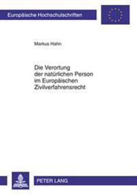 Die Verortung Der Natuerlichen Person Im Europaeischen Zivilverfahrensrecht