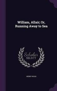 William, Allair; Or, Running Away to Sea