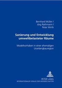 Sanierung Und Entwicklung Umweltbelasteter Raeume: Modellvorhaben in Einer Ehemaligen Uranbergbauregion