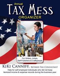 Annual Tax Mess Organizer for Writers, Artists, Self-Publishers & Craftspeople: Help for Self-Employed Individuals Who Did Not Keep Itemized Income &
