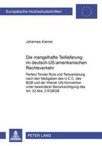 Die Mangelhafte Teillieferung Im Deutsch-Us-Amerikanischen Rechtsverkehr: Perfect Tender Rule Und Teilwandelung Nach Magaben Des U.C.C., Des Bgb Und D