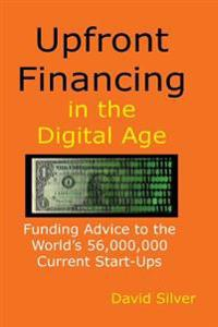 Upfront Financing in the Digital Age: Funding Advice to the World's 56,000,000 Current Start-Ups