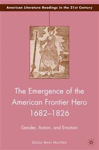 The Emergence of the American Frontier Hero 1682-1826