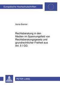 Rechtsberatung in Den Medien Im Spannungsfeld Von Rechtsberatungsgesetz Und Grundrechtlicher Freiheit Aus Art. 5 I Gg