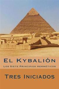 El Kybalion (Spanish Edition): Los Siete Principios Hermeticos