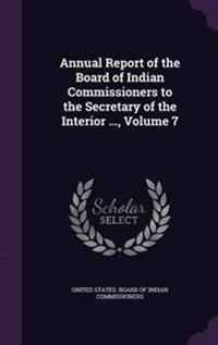 Annual Report of the Board of Indian Commissioners to the Secretary of the Interior ..., Volume 7