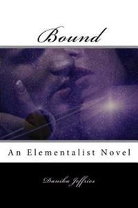 Bound: An Elementalist Novel