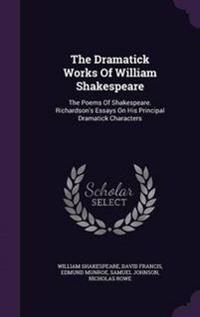 The Dramatick Works of William Shakespeare