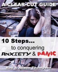 10 Steps to Conquering Anxiety and Panic: A Clear-Cut Guide