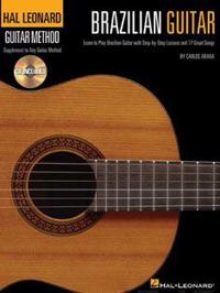 Brazilian Guitar: Learn to Play Brazilian Guitar with Step-By-Step Lessons and 17 Great Songs [With CD (Audio)]
