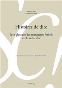 Histoires de Dire: Petit Glossaire Des Marqueurs Formés Sur Le Verbe « Dire »