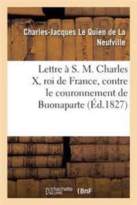 Lettre � S. M. Charles X, Roi de France, Contre Le Couronnement de Buonaparte