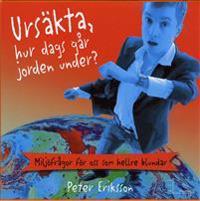 Ursäkta, hur dags går jorden under? : miljöfrågor för oss som hellre blundar