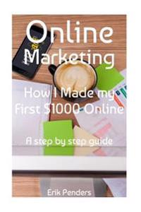 Online Marketing: How I Made My First $1000 Online