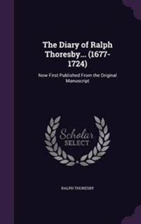The Diary of Ralph Thoresby... (1677-1724)