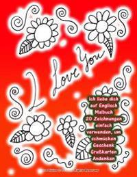 Ich Liebe Dich Auf Englisch Malbuch 20 Zeichnungen Einfach Verwenden, Um Schmucken Geschenk Grusskarten Andenken